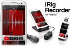 iRig Recorder para Android ya está aquí