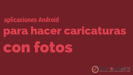 aplicaciones Android para hacer caricaturas de fotos