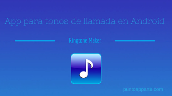 App para tonos de llamada en Android Ringtone Maker