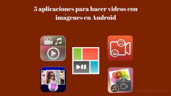 portada aplicaciones para hacer videos con imagenes en Android