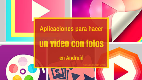 Aplicaciones para hacer un video con fotos en Android