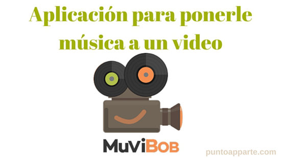 Aplicación para ponerle música a un video – MuviBob: Music+Video