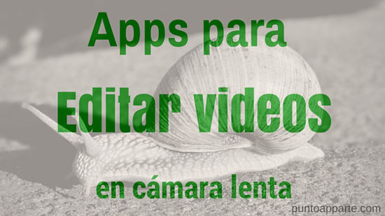 Varias App para editar videos en cámara lenta