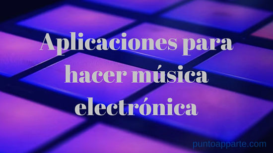 Aplicaciones para hacer música electrónica