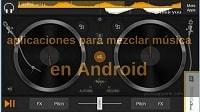 5 aplicaciones para mezclar música en Android