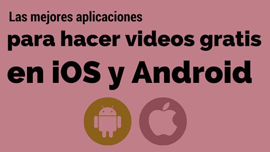 Las MEJORES aplicaciones para hacer videos GRATIS en iOS y Android