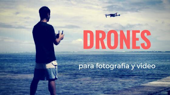 mejores drones pequeños y grandes para fotografía y video