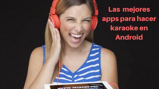 Las mejores apps para hacer karaoke en dispositivos android