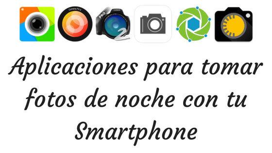 Aplicaciones para tomar fotos de noche con tu Smartphone