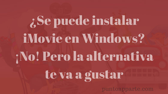 ¿Se puede instalar iMovie en Windows? ¡No! Pero la alternativa te va a gustar