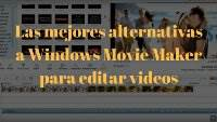 Las mejores alternativas a Windows Movie Maker para editar videos